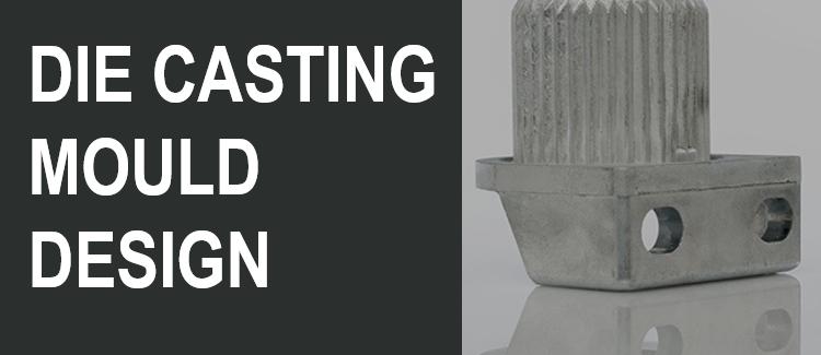 Die casting mould design