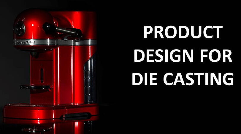 The correct approach to product design for die casting